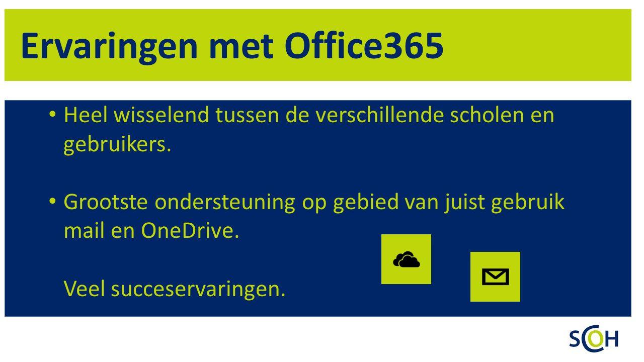 Ervaringen met Office365 Heel wisselend tussen de verschillende scholen en gebruikers.