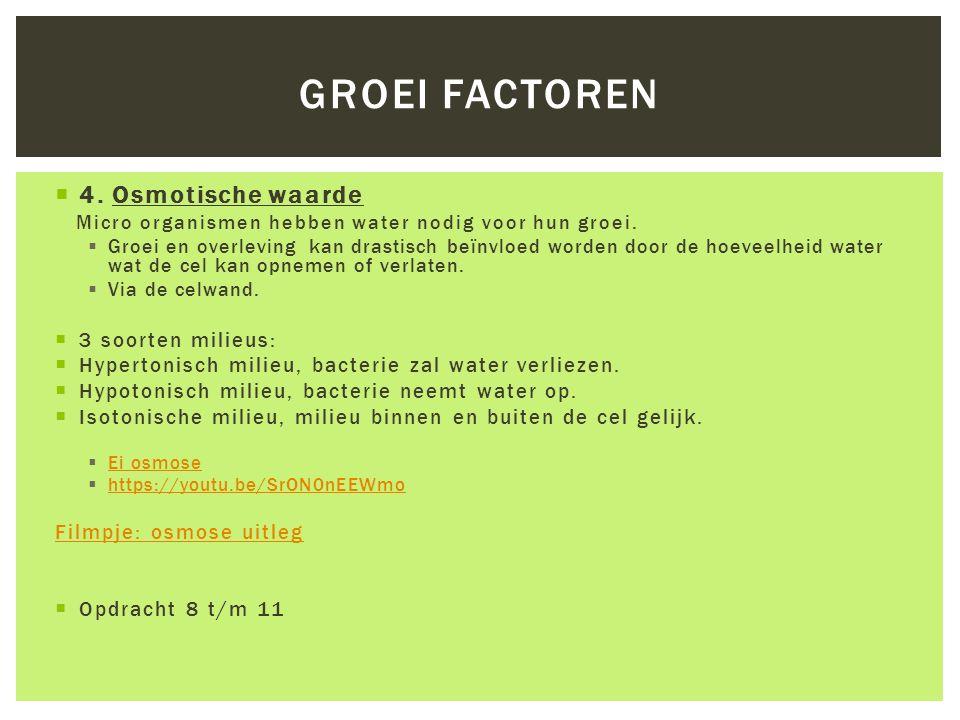 Groei factoren 4. Osmotische waarde 3 soorten milieus: