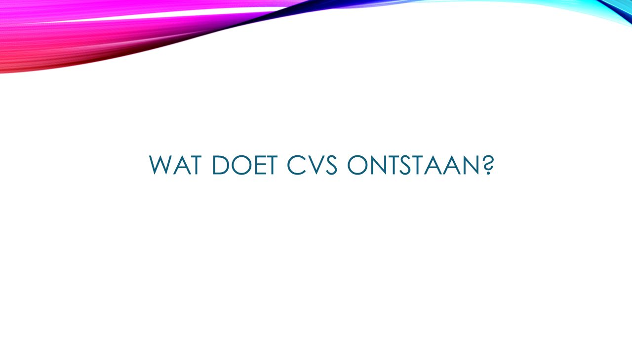 Wat doet CVS ontstaan