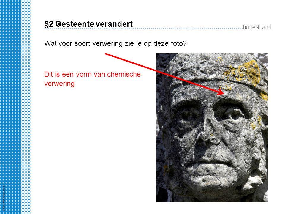 §2 Gesteente verandert Wat voor soort verwering zie je op deze foto