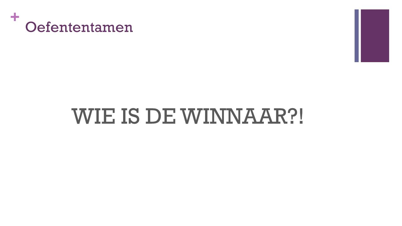 Oefententamen WIE IS DE WINNAAR !