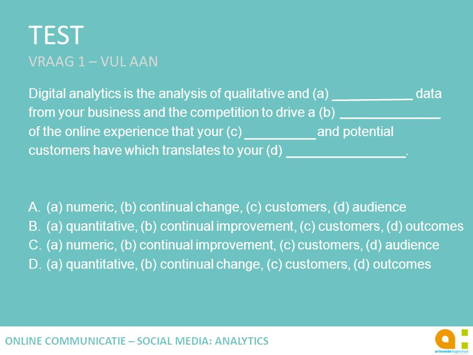 TEST VRAAG 1 – VUL AAN Digital analytics is the analysis of qualitative and (a) data.