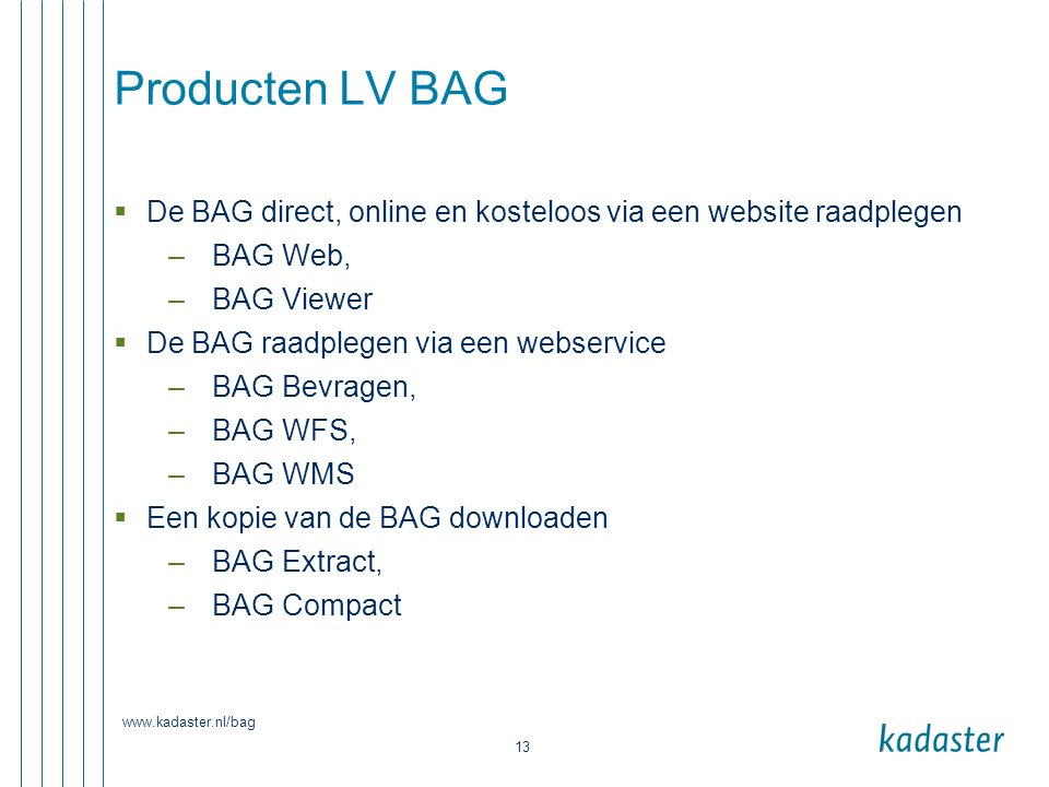 Producten LV BAG De BAG direct, online en kosteloos via een website raadplegen. BAG Web, BAG Viewer.