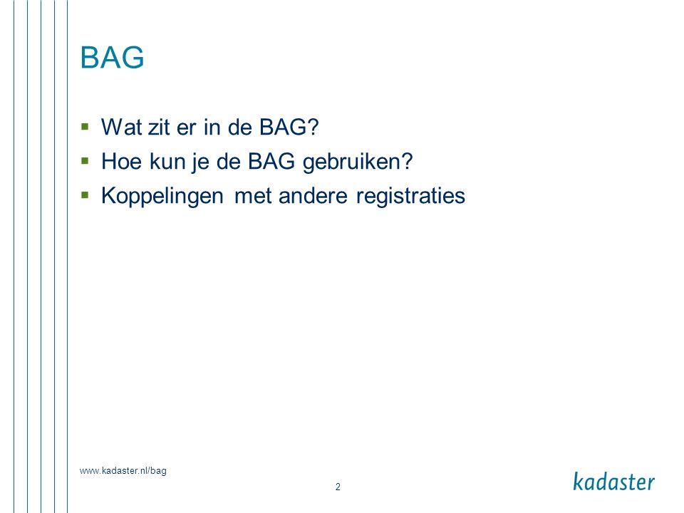 BAG Wat zit er in de BAG Hoe kun je de BAG gebruiken