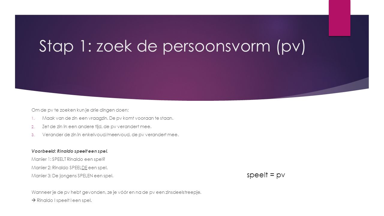 Stap 1: zoek de persoonsvorm (pv)