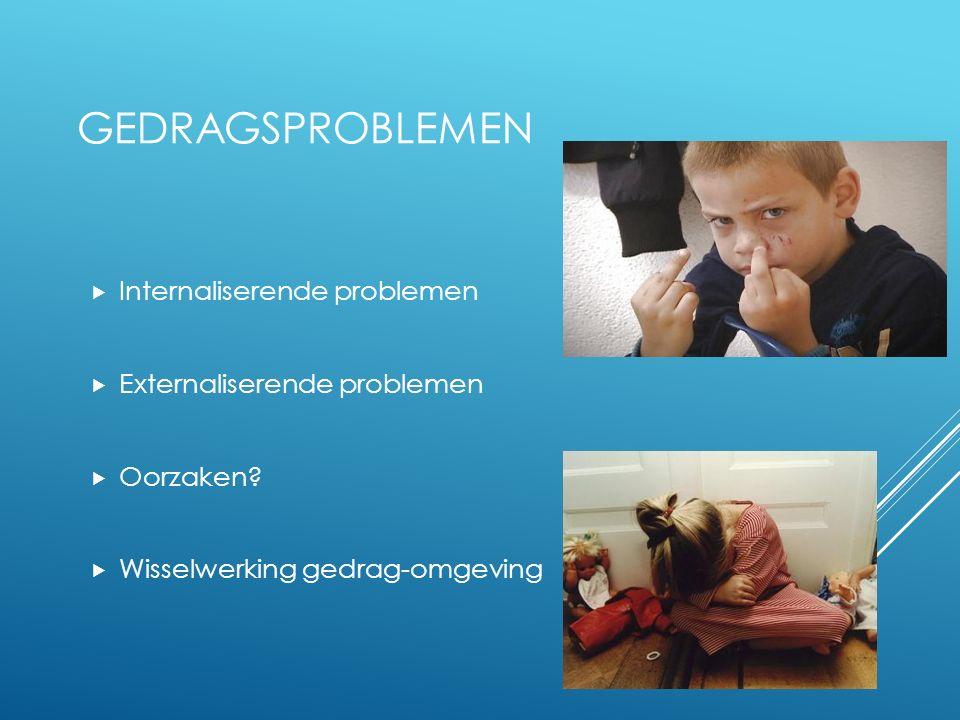 Gedragsproblemen Internaliserende problemen Externaliserende problemen