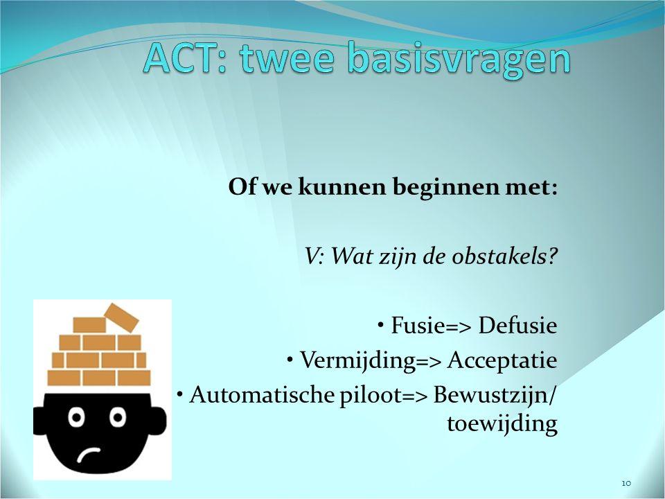 ACT: twee basisvragen Of we kunnen beginnen met: