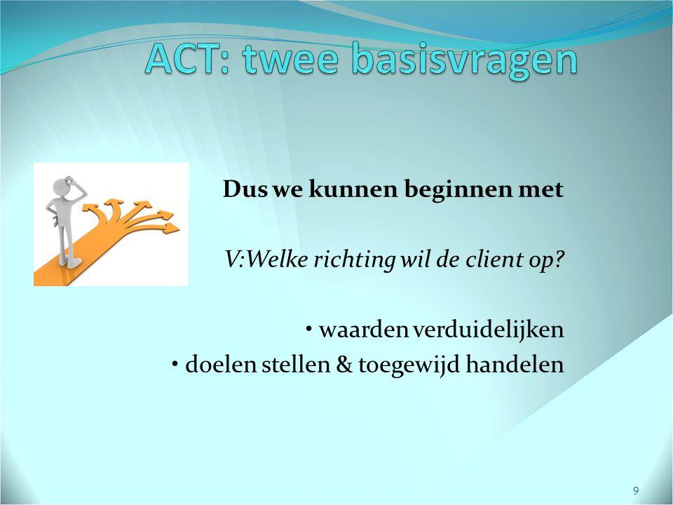 ACT: twee basisvragen Dus we kunnen beginnen met