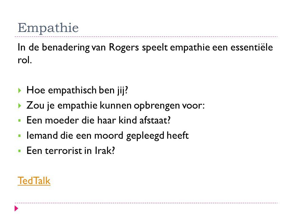 Empathie In de benadering van Rogers speelt empathie een essentiële rol. Hoe empathisch ben jij Zou je empathie kunnen opbrengen voor: