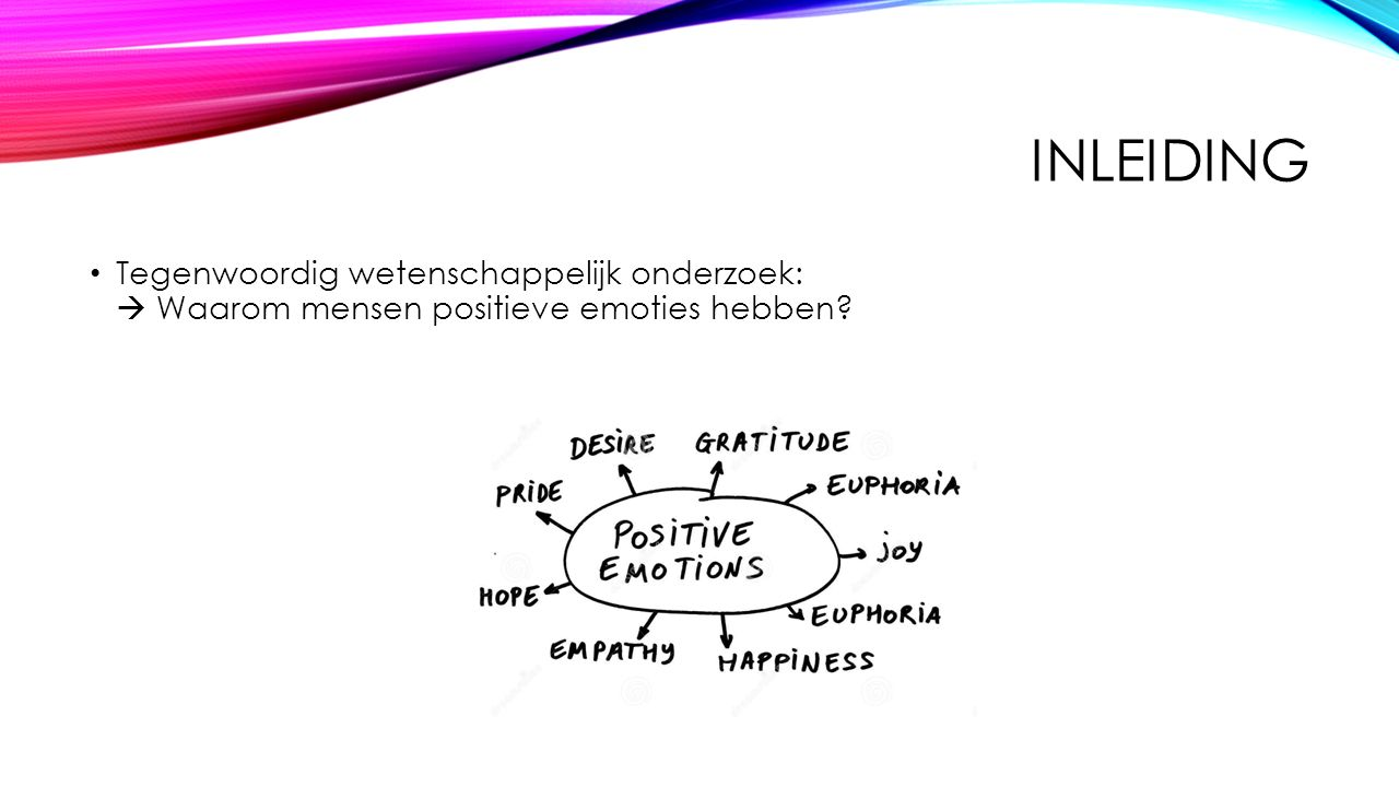 Inleiding Tegenwoordig wetenschappelijk onderzoek:  Waarom mensen positieve emoties hebben