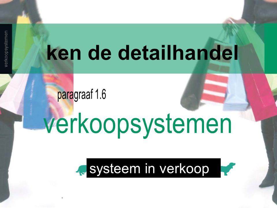 ken de detailhandel paragraaf 1.6 verkoopsystemen systeem in verkoop