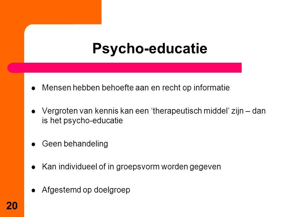 Psycho-educatie Mensen hebben behoefte aan en recht op informatie