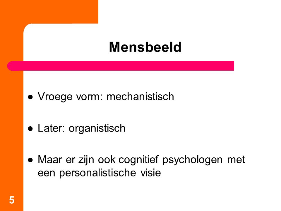 Mensbeeld Vroege vorm: mechanistisch Later: organistisch