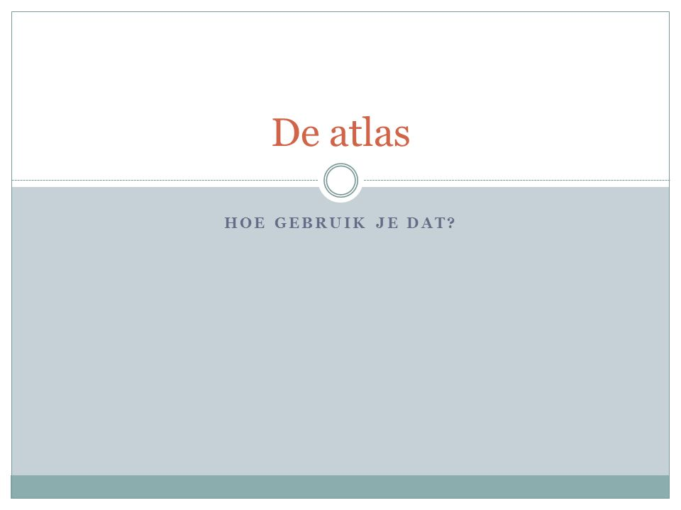 De atlas Hoe gebruik je dat