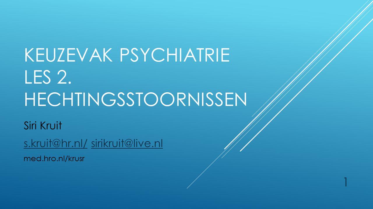 Keuzevak Psychiatrie Les 2. Hechtingsstoornissen