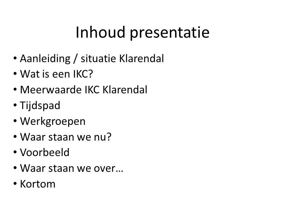 Inhoud presentatie Aanleiding / situatie Klarendal Wat is een IKC