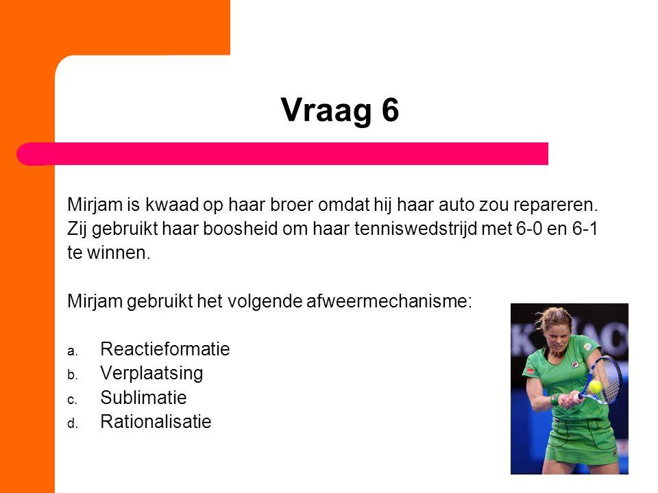 Vraag 6 Mirjam is kwaad op haar broer omdat hij haar auto zou repareren. Zij gebruikt haar boosheid om haar tenniswedstrijd met 6-0 en 6-1.