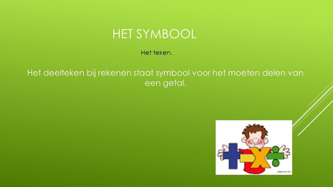 Het symbool Het teken. Het deelteken bij rekenen staat symbool voor het moeten delen van een getal.