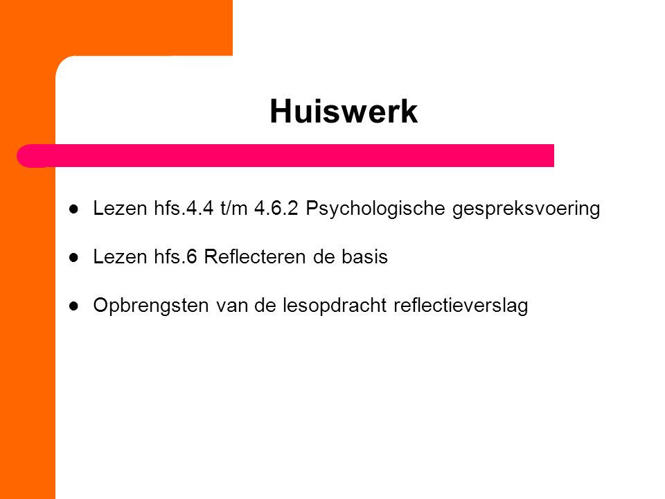 Huiswerk Lezen hfs.4.4 t/m 4.6.2 Psychologische gespreksvoering