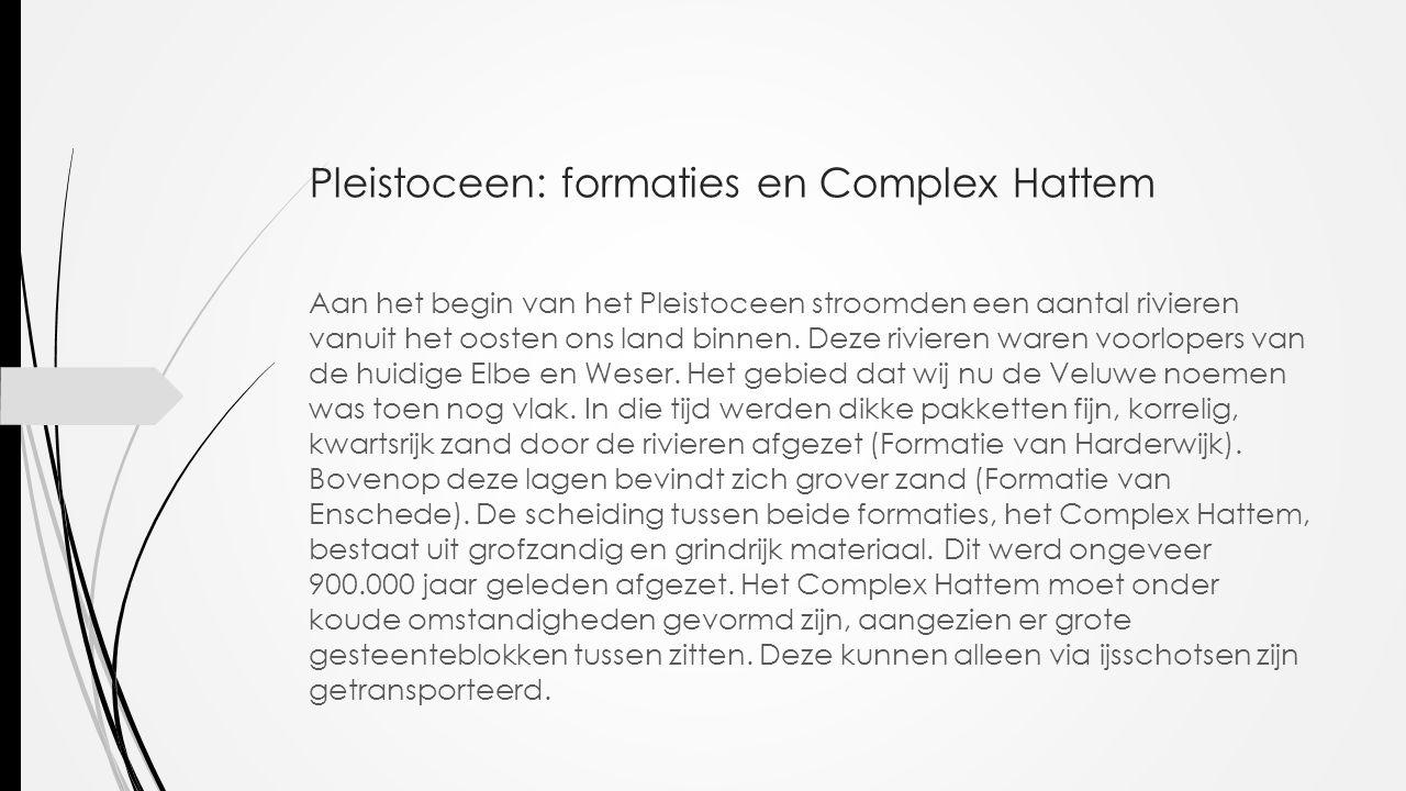 Pleistoceen: formaties en Complex Hattem