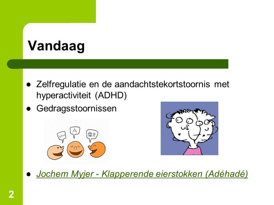 Vandaag Zelfregulatie en de aandachtstekortstoornis met hyperactiviteit (ADHD) Gedragsstoornissen.