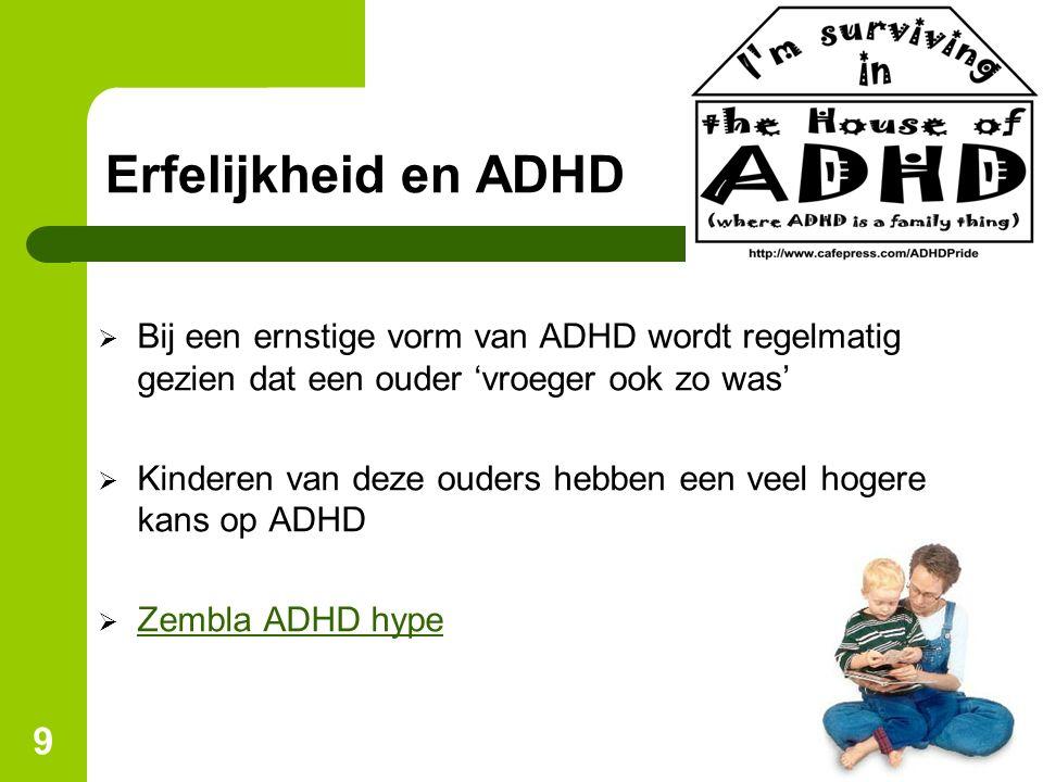 Erfelijkheid en ADHD Bij een ernstige vorm van ADHD wordt regelmatig gezien dat een ouder 'vroeger ook zo was'