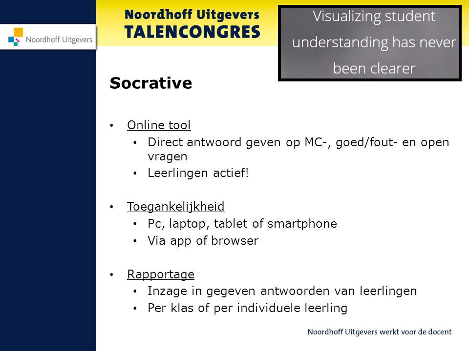 Socrative Online tool. Direct antwoord geven op MC-, goed/fout- en open vragen. Leerlingen actief!