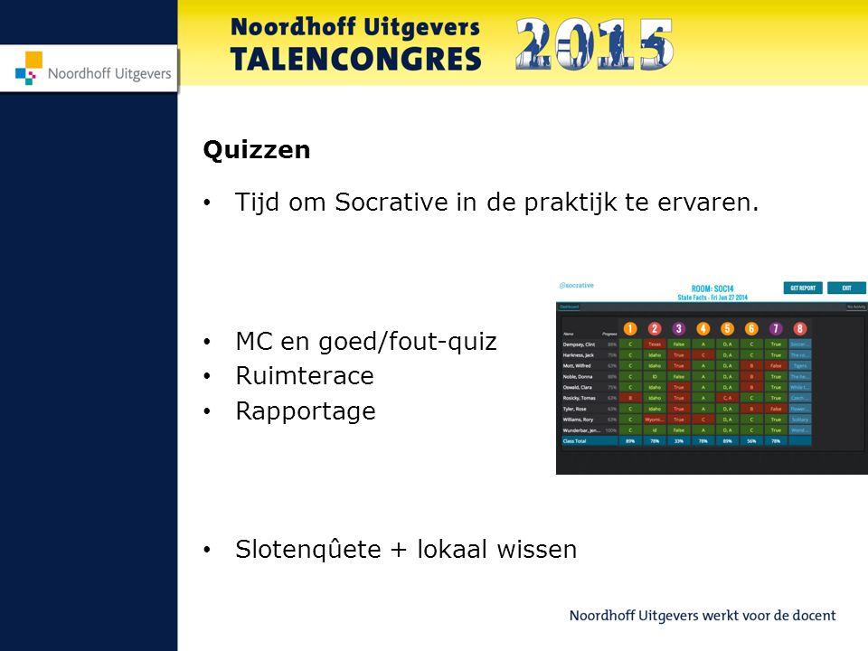 Quizzen Tijd om Socrative in de praktijk te ervaren. MC en goed/fout-quiz. Ruimterace. Rapportage.