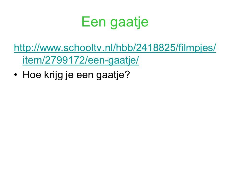 Een gaatje http://www.schooltv.nl/hbb/2418825/filmpjes/item/2799172/een-gaatje/ Hoe krijg je een gaatje