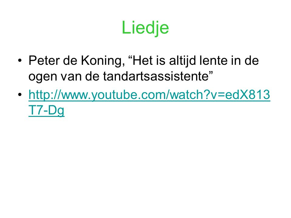 Liedje Peter de Koning, Het is altijd lente in de ogen van de tandartsassistente http://www.youtube.com/watch v=edX813T7-Dg.