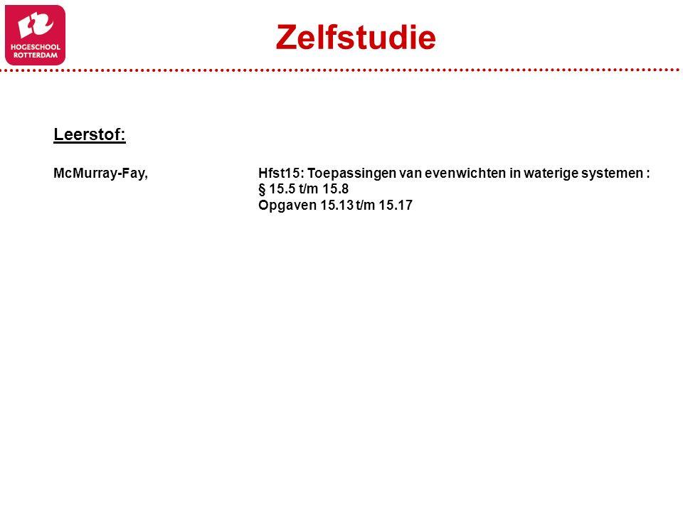 Zelfstudie Leerstof: McMurray-Fay, Hfst15: Toepassingen van evenwichten in waterige systemen : § 15.5 t/m 15.8.