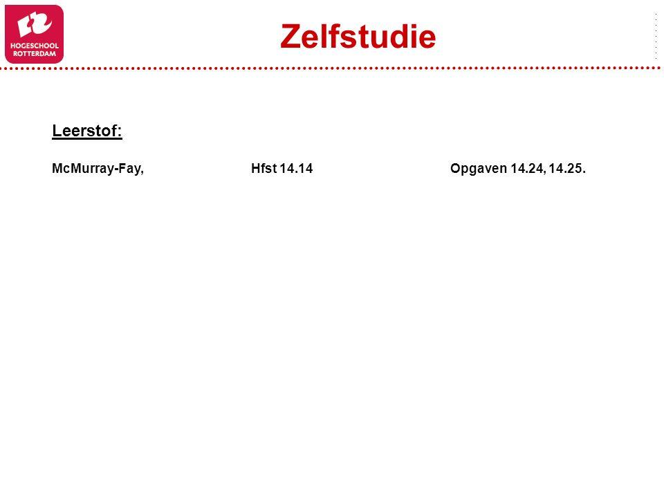 Zelfstudie Leerstof: McMurray-Fay, Hfst 14.14 Opgaven 14.24, 14.25.