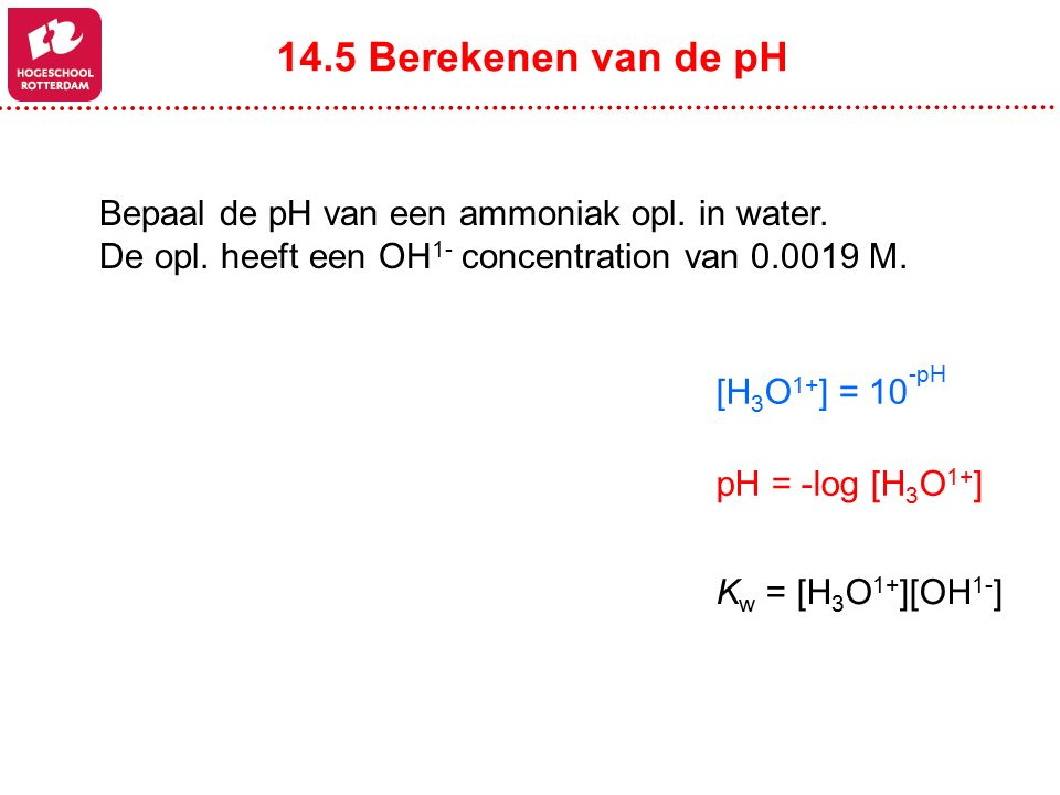 14.5 Berekenen van de pH Bepaal de pH van een ammoniak opl. in water.
