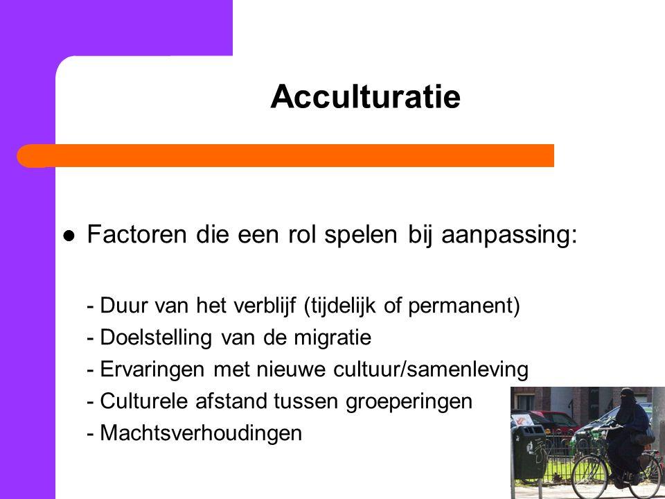 Acculturatie Factoren die een rol spelen bij aanpassing: