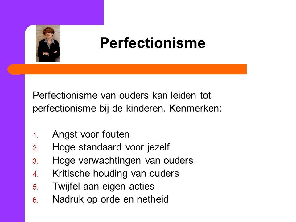 Perfectionisme Perfectionisme van ouders kan leiden tot