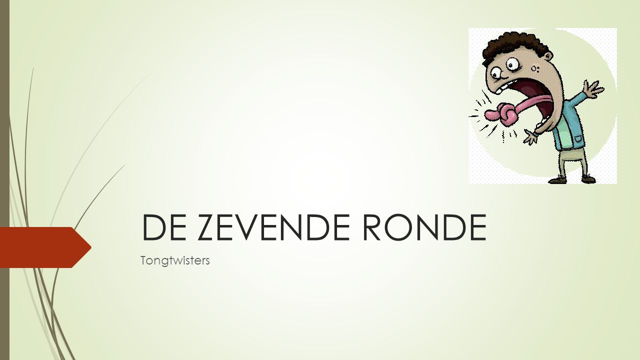 DE ZEVENDE RONDE Tongtwisters