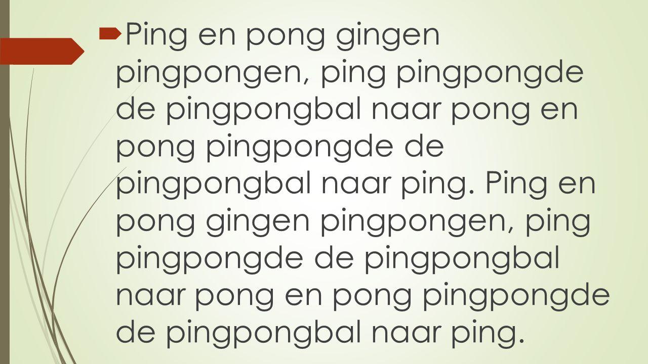 Ping en pong gingen pingpongen, ping pingpongde de pingpongbal naar pong en pong pingpongde de pingpongbal naar ping.