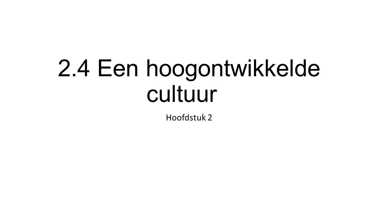 2.4 Een hoogontwikkelde cultuur