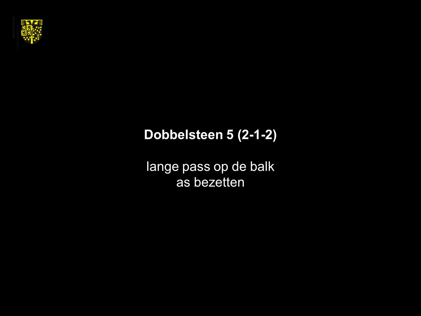 Dobbelsteen 5 (2-1-2) lange pass op de balk as bezetten
