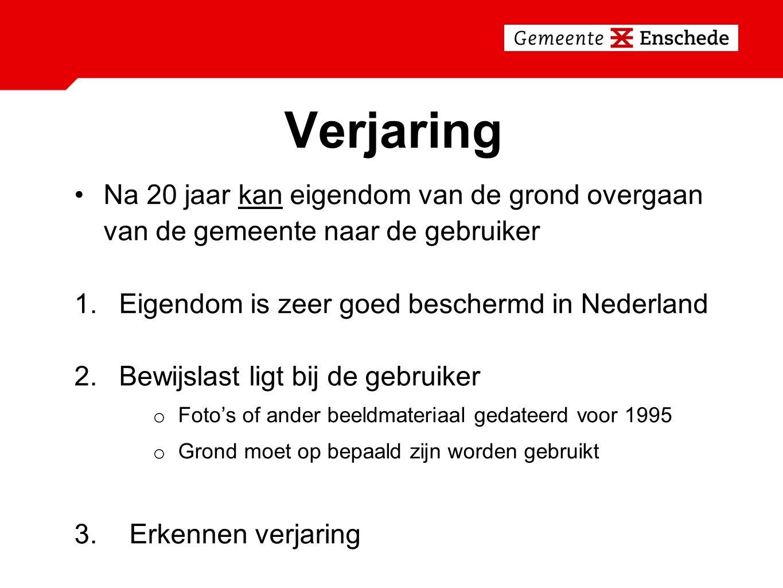 Verjaring Na 20 jaar kan eigendom van de grond overgaan van de gemeente naar de gebruiker. Eigendom is zeer goed beschermd in Nederland.
