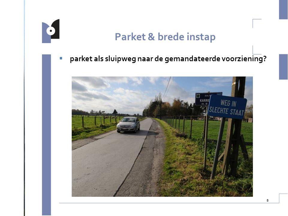 Parket & brede instap parket als sluipweg naar de gemandateerde voorziening 8