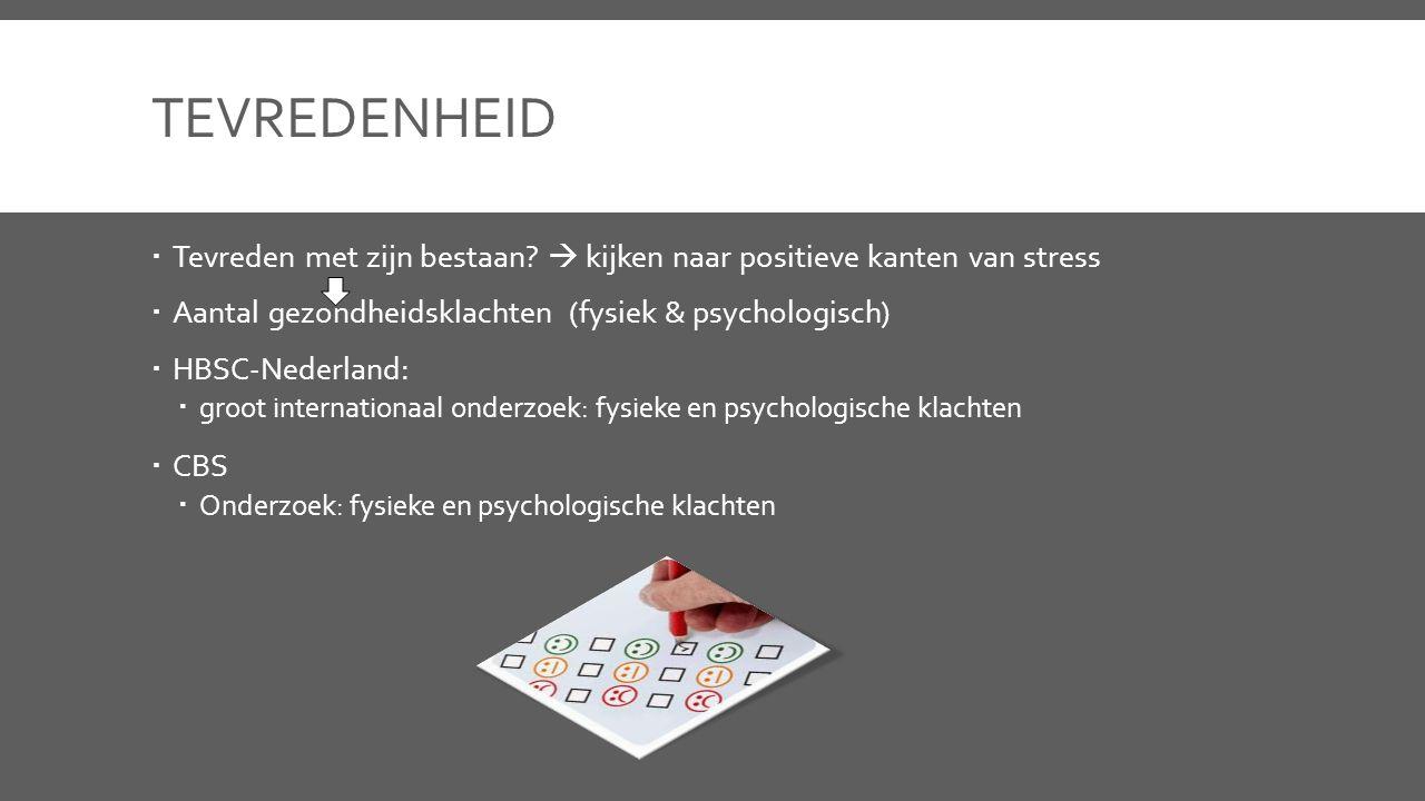 tevredenheid Tevreden met zijn bestaan  kijken naar positieve kanten van stress. Aantal gezondheidsklachten (fysiek & psychologisch)