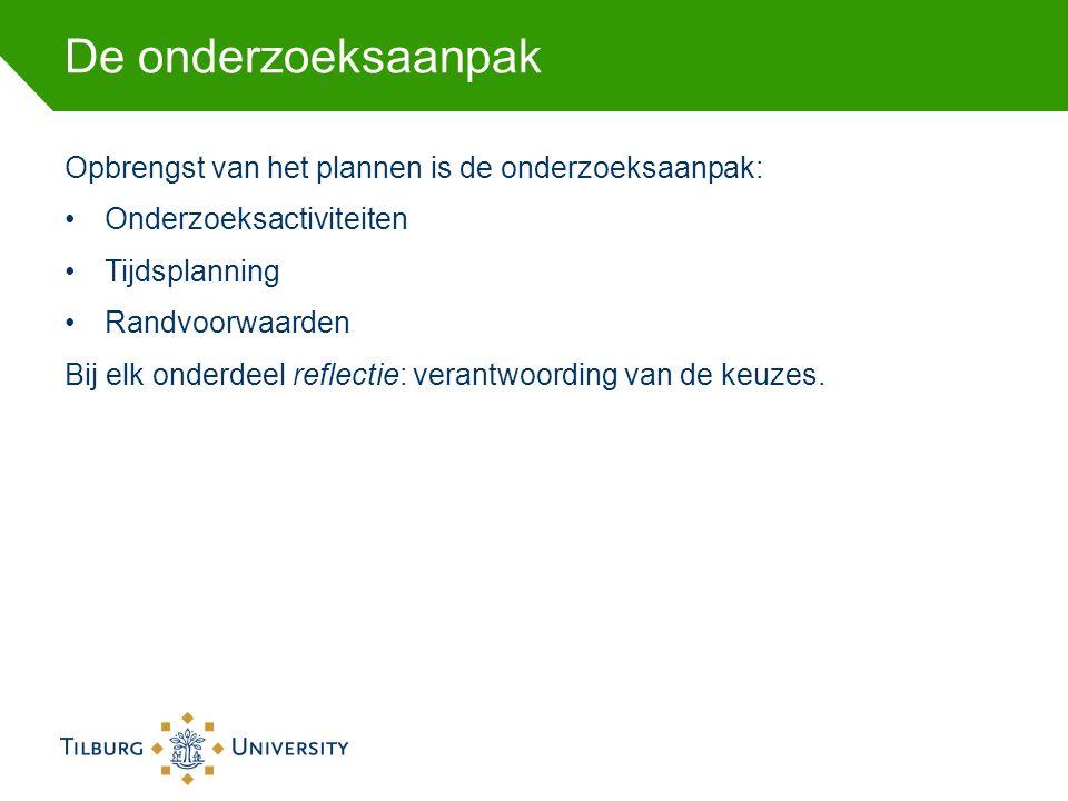 De onderzoeksaanpak Opbrengst van het plannen is de onderzoeksaanpak: