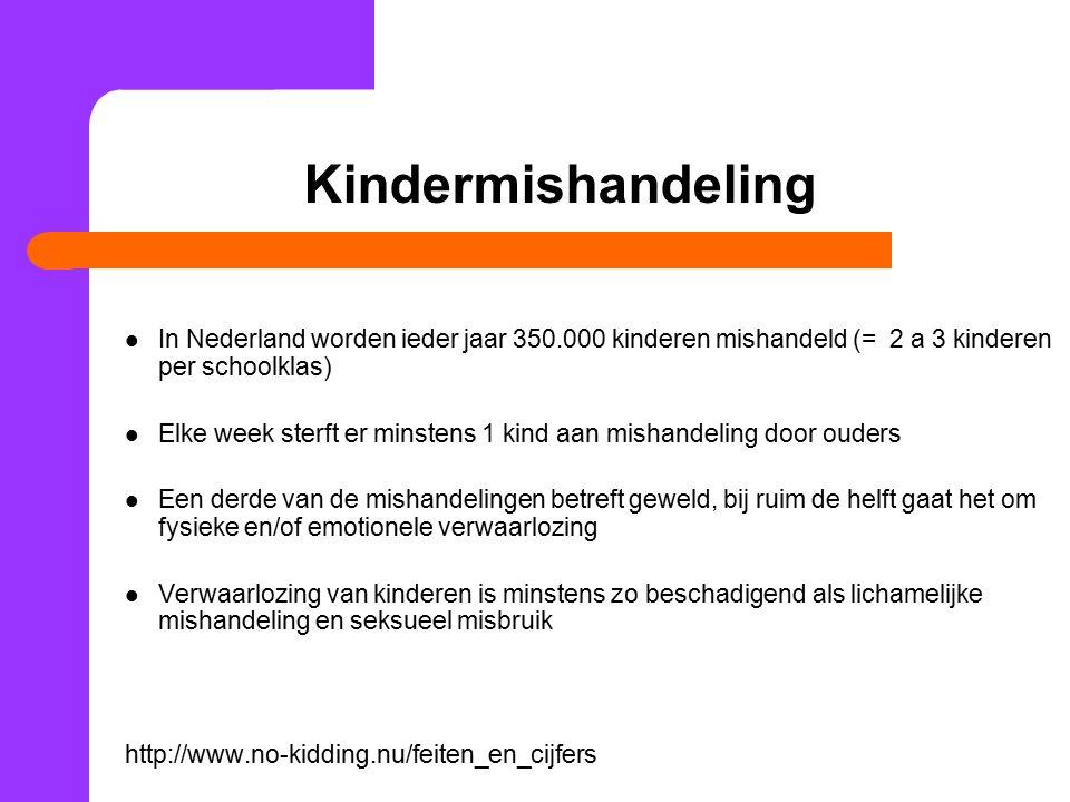 Kindermishandeling In Nederland worden ieder jaar 350.000 kinderen mishandeld (= 2 a 3 kinderen per schoolklas)