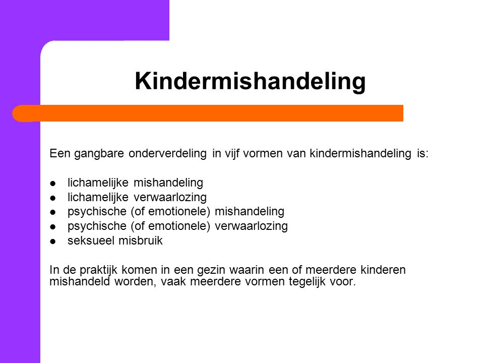 Kindermishandeling Een gangbare onderverdeling in vijf vormen van kindermishandeling is: lichamelijke mishandeling.
