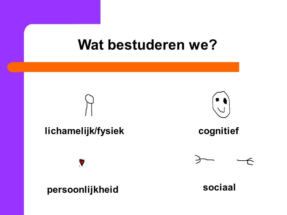 Wat bestuderen we lichamelijk/fysiek cognitief sociaal