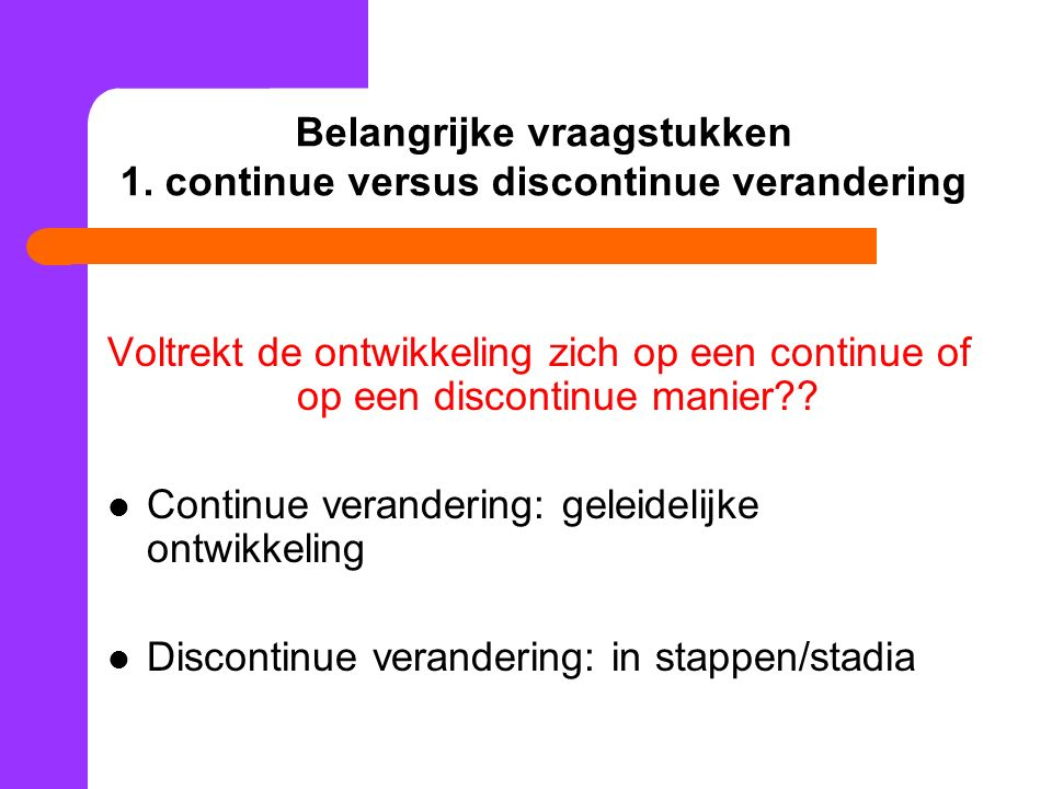 Belangrijke vraagstukken 1. continue versus discontinue verandering