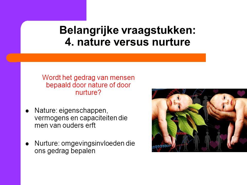 Belangrijke vraagstukken: 4. nature versus nurture