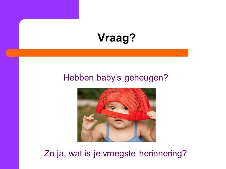 Vraag Hebben baby's geheugen Zo ja, wat is je vroegste herinnering