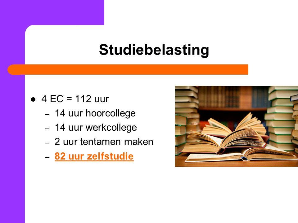Studiebelasting 4 EC = 112 uur 14 uur hoorcollege 14 uur werkcollege